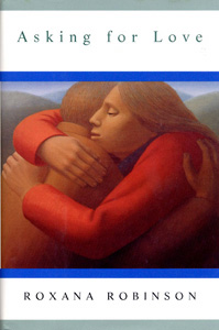 Asking for Love by Roxana Robinson