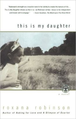This is my Daughter by Roxana Robinson