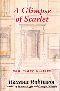A Glimpse of Scarlet by Roxana Robinson
