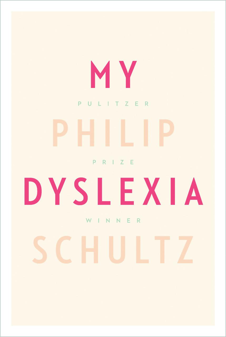 My Dyslexia by Phillip Schultz